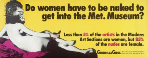 Do Women Have To Be Naked To Get Into the Met. Museum? 1989 Guerrilla Girls null Purchased 2003 http://www.tate.org.uk/art/work/P78793